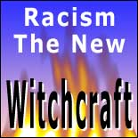 Racism The New Witchcraft
